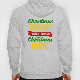 Christmas Cheer I Thought You Said Christmas Beer Hoody
