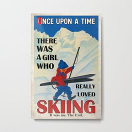 Once Upon A Time There Was A Girl Who Really Loved Skiing  Metal Print