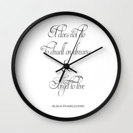 It Does Not Do To Dwell On Dreams And Forget To Live - Dumbledore Potter Quote Wall Clock
