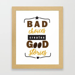Bad Choices - Good Stories Framed Art Print