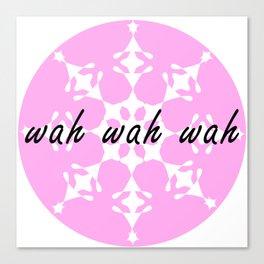 Wah wah wah Canvas Print
