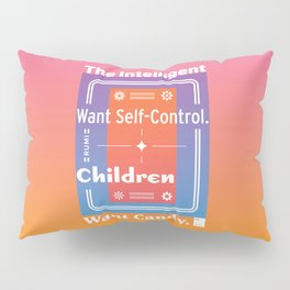The Intelligent Want Self-Control. Children Want Candy.  Pillow Sham