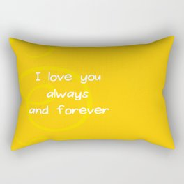 I love you always and forever. Rectangular Pillow