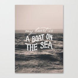 My heart is a boat on the sea Canvas Print