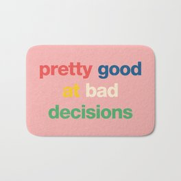 Pretty good at bad decisions Bath Mat