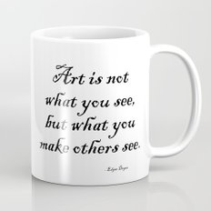 Art is not what you see, but what you make others see. – Edgar Degas Mug