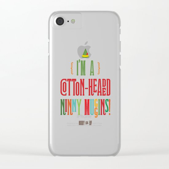 Buddy the Elf! I'm a Cotton-Headed Ninny Muggins! Clear iPhone Case