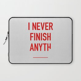 I Never Finish Anyth Laptop Sleeve