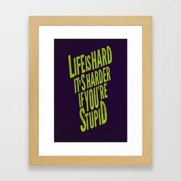 Life is Harder Framed Art Print