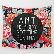Ain't Nobody Got Time For That Wall Tapestry