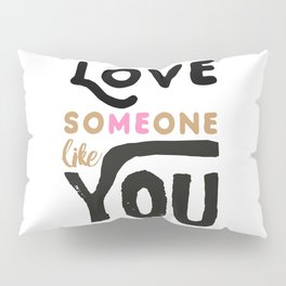 Love someone like you - LOVE ME / LOVE YOU Pillow Sham