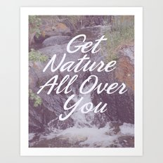 Get Nature All Over You Art Print