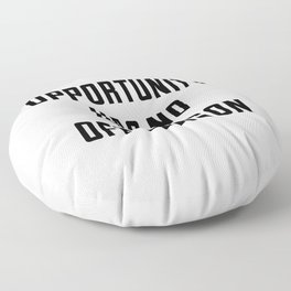 Opportunity has no off season Floor Pillow