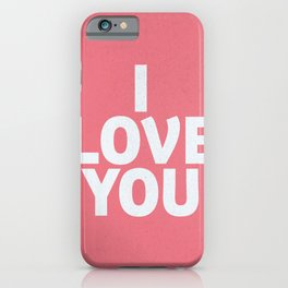 I love you, shocking pink, motivational typography, gift for her, inspirational quote, woman gift iPhone Case