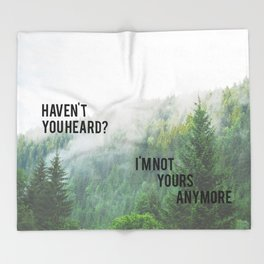 Haven't You Heard? I'm Not Yours Anymore Throw Blanket