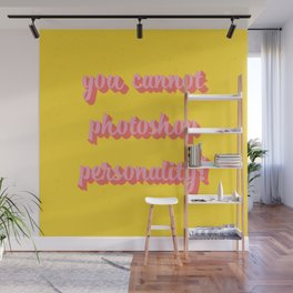 You Cannot Photoshop Personality Wall Mural