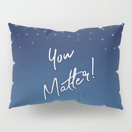 You Matter! Pillow Sham
