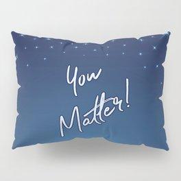 You Matter! Pillow Sham