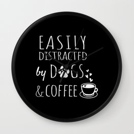 Easily Distracted By Dogs And Coffee Wall Clock