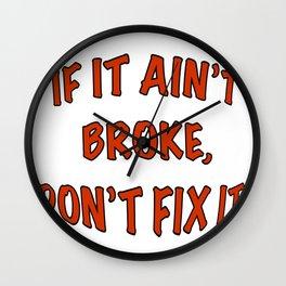 If it ain't broke, don't fix it Wall Clock