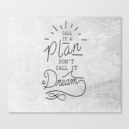 Call It A Plan, Don't Call It A Dream Life success Quote Design Canvas Print