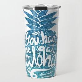 You had me at Aloha! Travel Mug