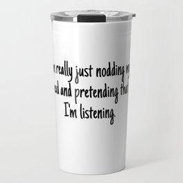 I'm Really Just Nodding My Head (A Sarcastic Comment) Travel Mug