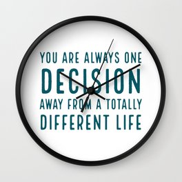 You are always one decision away from a totally different life Wall Clock