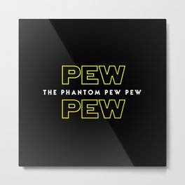 The Phantom Pew Pew Metal Print