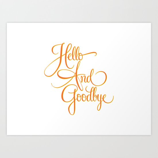 Hello And Goodbye Art Print