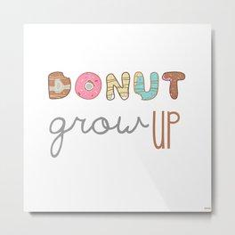 Donut Grow up Metal Print