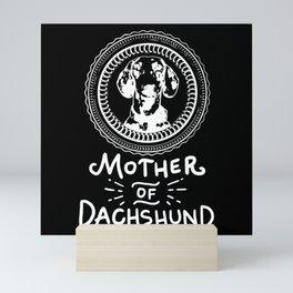 Dachshund - Mother of Dachshunds Mini Art Print