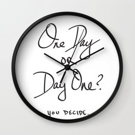 One Day or Day One? You Decide. Quote Wall Clock