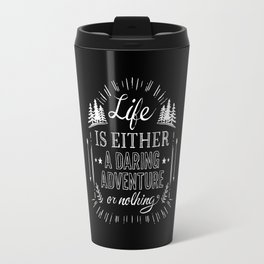 Life is either... Life Inspirational Quote Travel Mug