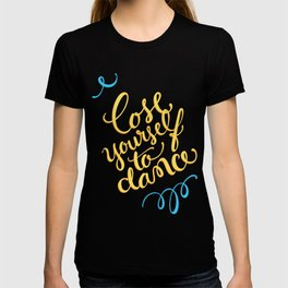 Lose yourself to dance T-shirt