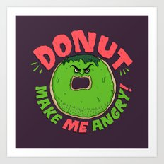 Donut Make Me Angry! Art Print
