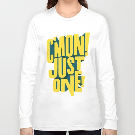 C'mon just one! Long Sleeve T-shirt