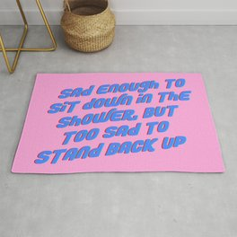 Sad Enough To Sit Down in the Shower, but Too Sad to Stand Back Up Rug