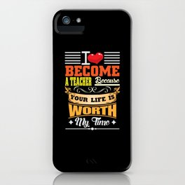 Teacher Because Your Life Is Worth Design iPhone Case