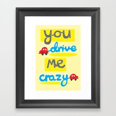 You Drive Me Crazy Framed Art Print