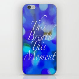This Breath, This Moment iPhone Skin