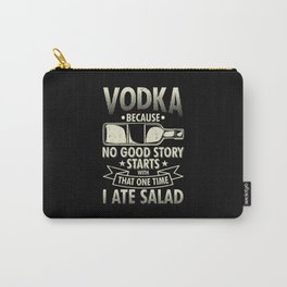 Vodka Because No Good Story Starts With I Ate A Salad Carry-All Pouch