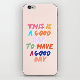 This Is  A Good Day To Have A Good Day iPhone Skin