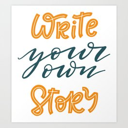 Write your own story. Hand-lettered motivational quote print Art Print