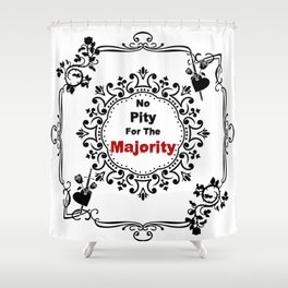No pity for the majority - eng Shower Curtain