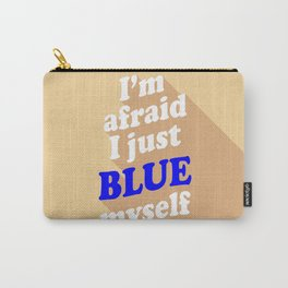 I'm Afraid I Just Blue Myself Carry-All Pouch