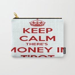 Keep Calm There's Money In T'Pot Carry-All Pouch