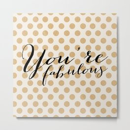 You're Fabulous - Glitter and gold Metal Print