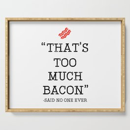That's Too Much Bacon Said Serving Tray