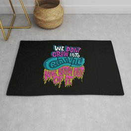 We Don't Grow Into Creativity. We Grow Out Of It. Rug